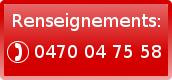 Renseignements: 0470/04 75 58